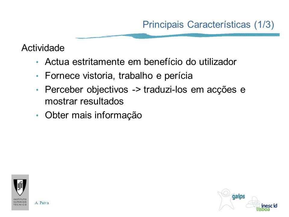 A. Paiva Principais Características (1/3) Actividade Actua estritamente em benefício do utilizador Fornece vistoria, trabalho e perícia Perceber objec