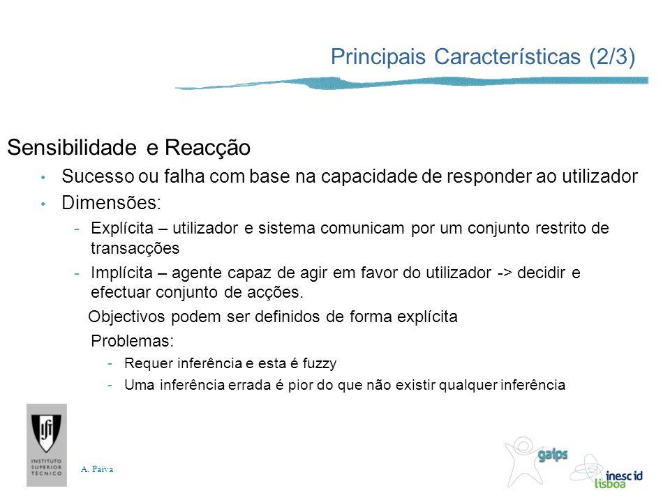 A. Paiva Principais Características (2/3) Sensibilidade e Reacção Sucesso ou falha com base na capacidade de responder ao utilizador Dimensões: -Explí