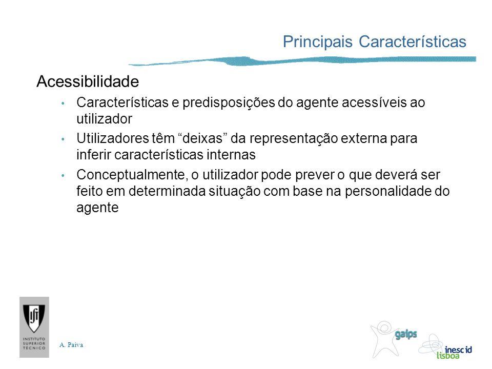 A. Paiva Principais Características Acessibilidade Características e predisposições do agente acessíveis ao utilizador Utilizadores têm deixas da repr