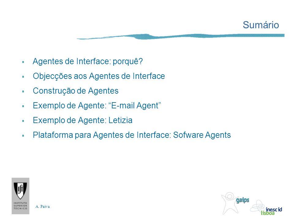 A. Paiva Sumário Agentes de Interface: porquê? Objecções aos Agentes de Interface Construção de Agentes Exemplo de Agente: E-mail Agent Exemplo de Age