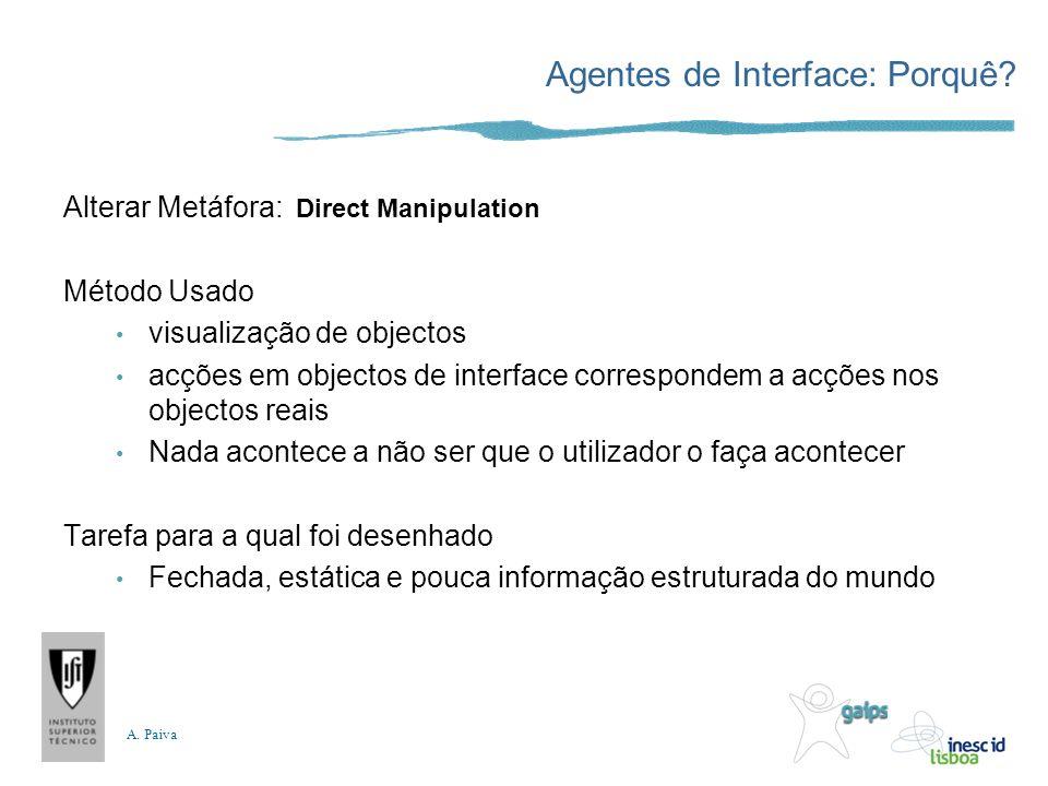 A. Paiva Alterar Metáfora: Direct Manipulation Método Usado visualização de objectos acções em objectos de interface correspondem a acções nos objecto