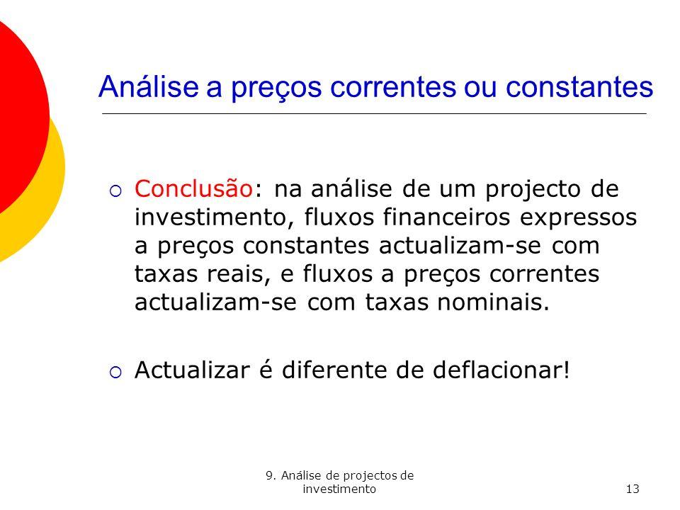 9. Análise de projectos de investimento13 Análise a preços correntes ou constantes Conclusão: na análise de um projecto de investimento, fluxos financ