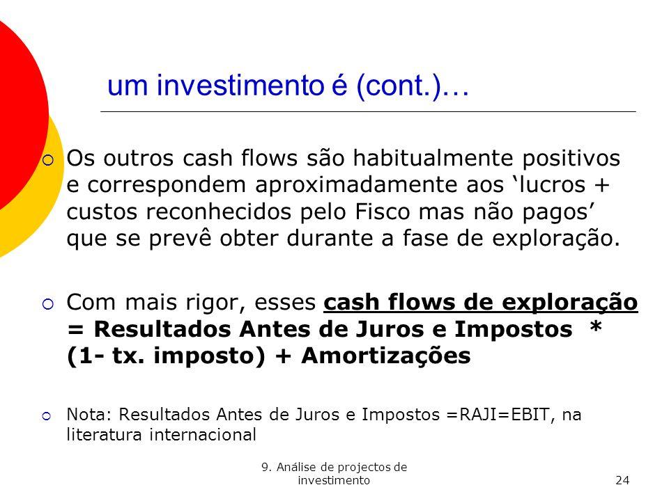 9. Análise de projectos de investimento24 um investimento é (cont.)… Os outros cash flows são habitualmente positivos e correspondem aproximadamente a