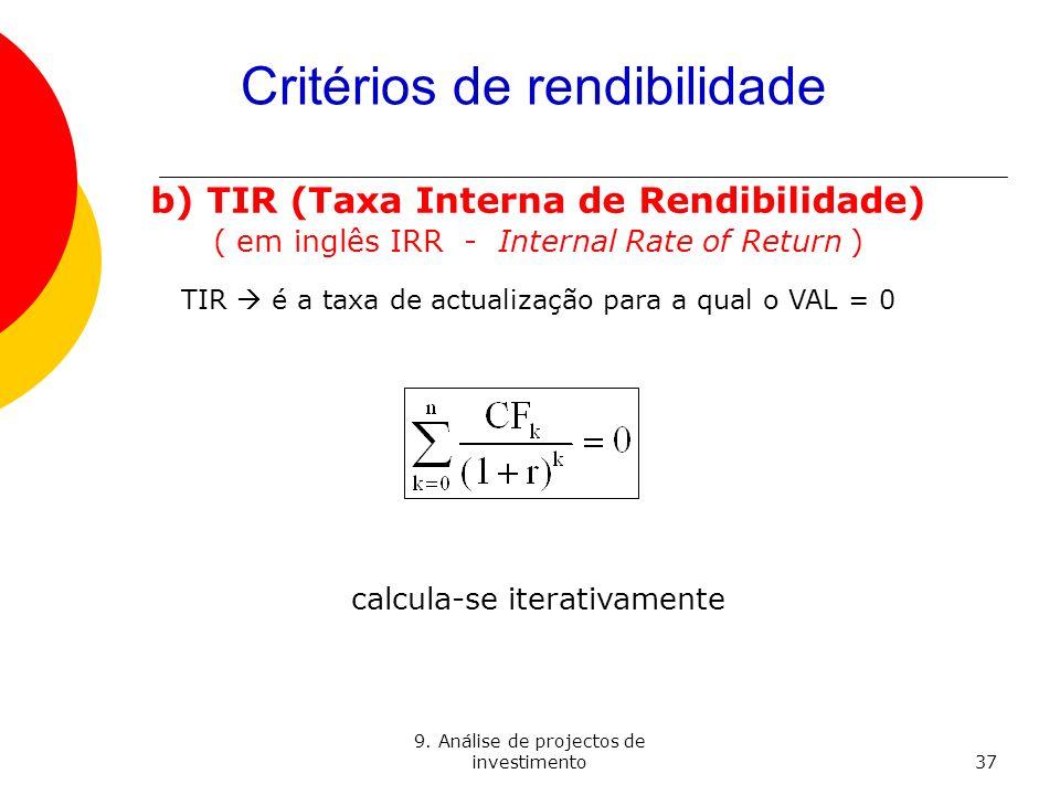 9. Análise de projectos de investimento37 Critérios de rendibilidade b) TIR (Taxa Interna de Rendibilidade) ( em inglês IRR - Internal Rate of Return