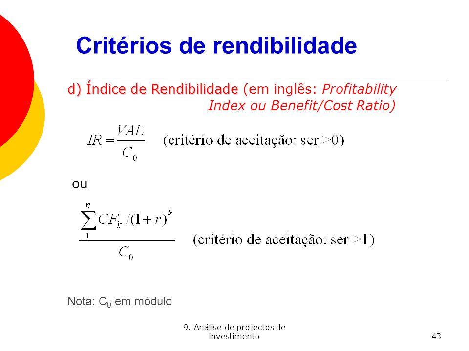 9. Análise de projectos de investimento43 Critérios de rendibilidade d) Índice de Rendibilidade d) Índice de Rendibilidade (em inglês: Profitability I