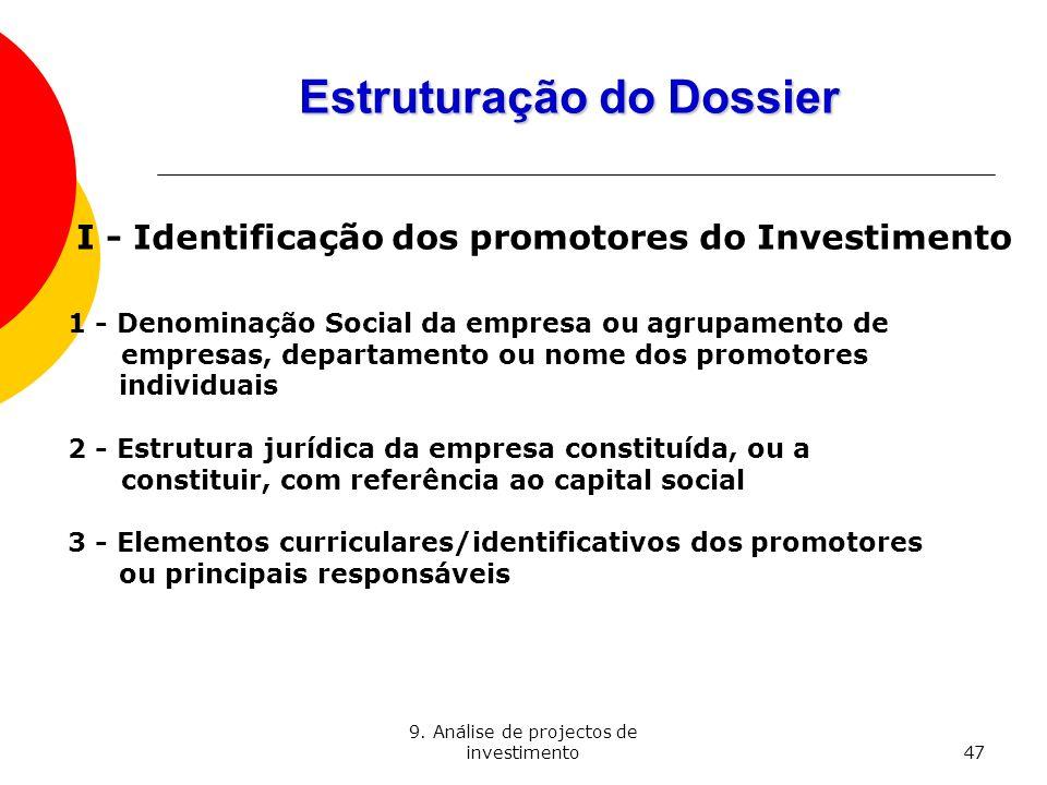 9. Análise de projectos de investimento47 Estruturação do Dossier I - Identificação dos promotores do Investimento 1 - Denominação Social da empresa o