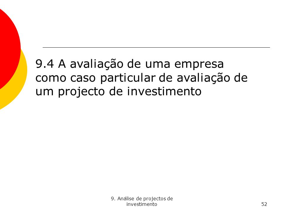 9. Análise de projectos de investimento52 9.4 A avaliação de uma empresa como caso particular de avaliação de um projecto de investimento
