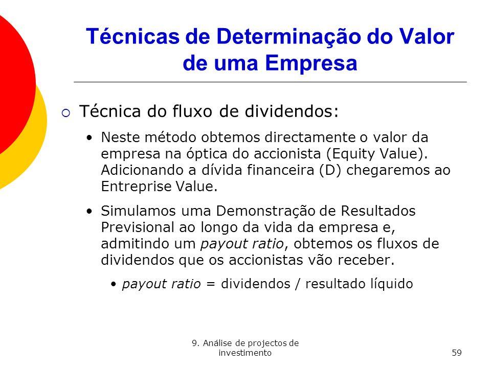 9. Análise de projectos de investimento59 Técnicas de Determinação do Valor de uma Empresa Técnica do fluxo de dividendos: Neste método obtemos direct