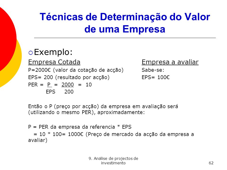 9. Análise de projectos de investimento62 Técnicas de Determinação do Valor de uma Empresa Exemplo: Empresa Cotada Empresa a avaliar P=2000 (valor da