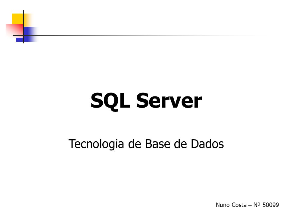 SQL Server Tecnologia de Base de Dados Nuno Costa – Nº 50099