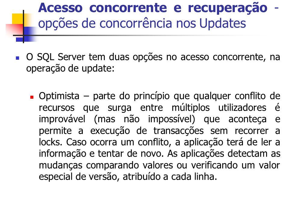 Acesso concorrente e recuperação - opções de concorrência nos Updates O SQL Server tem duas opções no acesso concorrente, na operação de update: Optim
