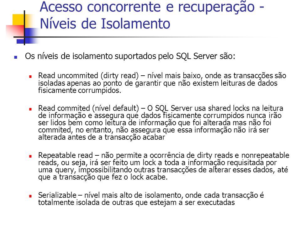 Acesso concorrente e recuperação - Níveis de Isolamento Os níveis de isolamento suportados pelo SQL Server são: Read uncommited (dirty read) – nível m