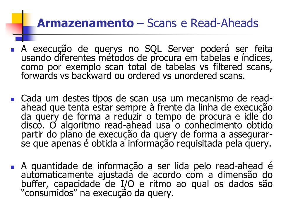 Armazenamento – Scans e Read-Aheads A execução de querys no SQL Server poderá ser feita usando diferentes métodos de procura em tabelas e índices, com
