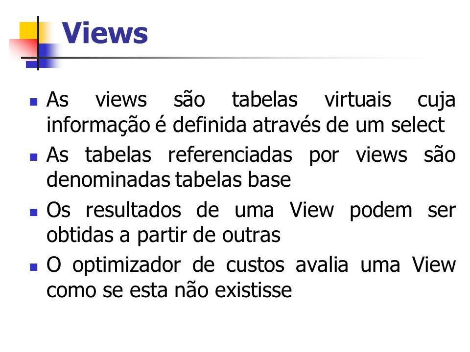 Views As views são tabelas virtuais cuja informação é definida através de um select As tabelas referenciadas por views são denominadas tabelas base Os
