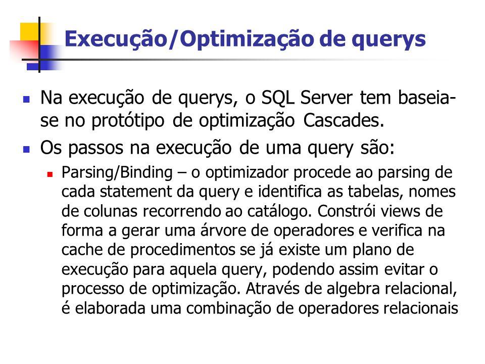 Execução/Optimização de querys Na execução de querys, o SQL Server tem baseia- se no protótipo de optimização Cascades. Os passos na execução de uma q
