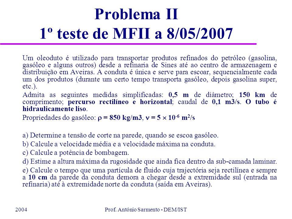 2004Prof. António Sarmento - DEM/IST Problema II 1º teste de MFII a 8/05/2007 Um oleoduto é utilizado para transportar produtos refinados do petróleo