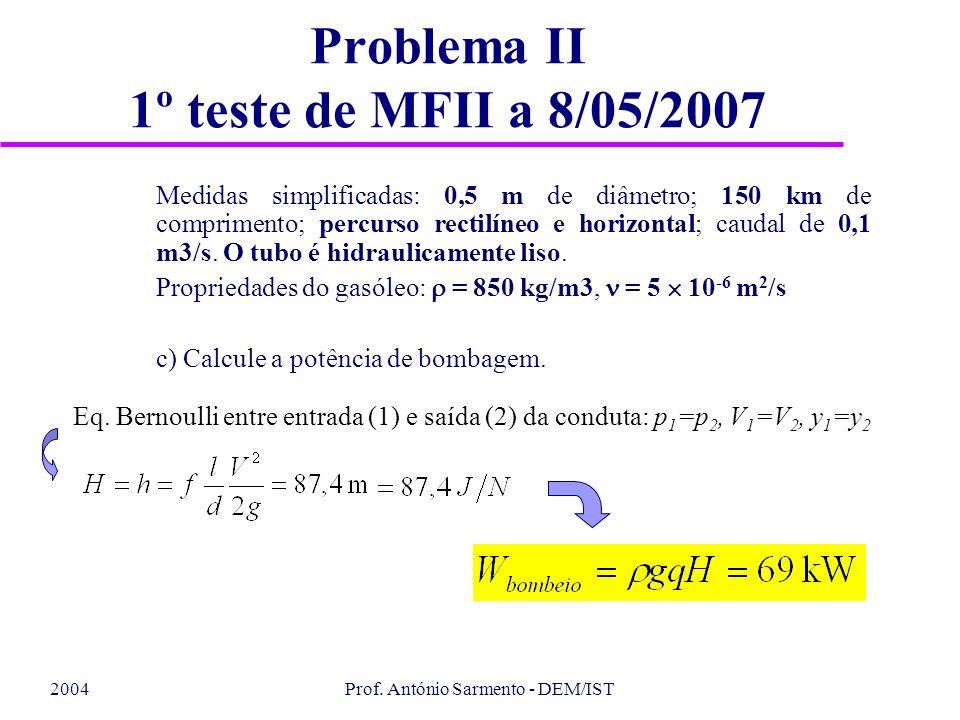 2004Prof. António Sarmento - DEM/IST Problema II 1º teste de MFII a 8/05/2007 Medidas simplificadas: 0,5 m de diâmetro; 150 km de comprimento; percurs