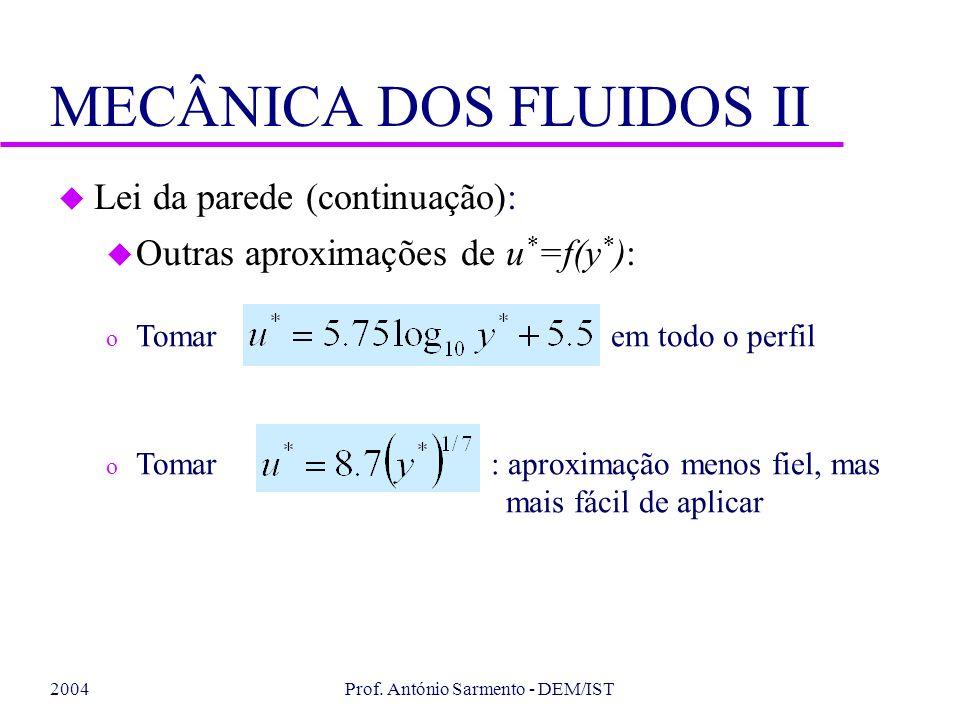 2004Prof. António Sarmento - DEM/IST MECÂNICA DOS FLUIDOS II u Lei da parede (continuação): u Outras aproximações de u * =f(y * ): o Tomar em todo o p