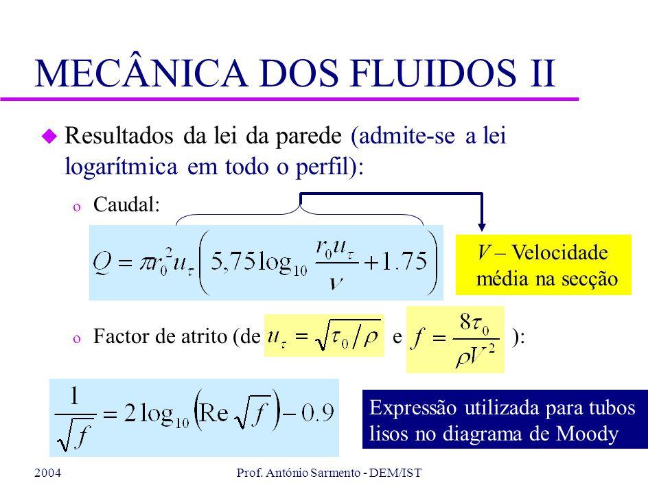 2004Prof. António Sarmento - DEM/IST MECÂNICA DOS FLUIDOS II u Resultados da lei da parede (admite-se a lei logarítmica em todo o perfil): o Caudal: V