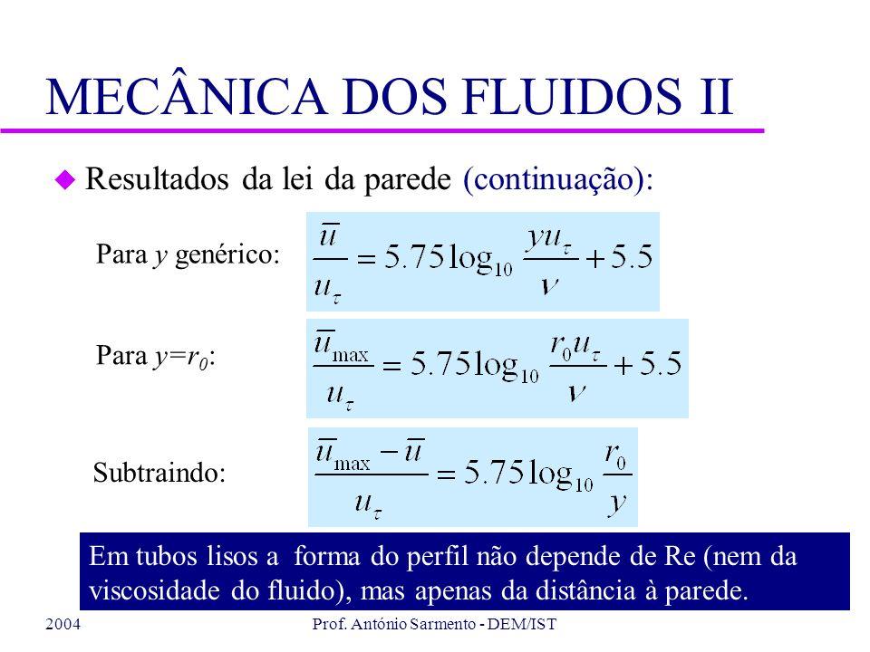 2004Prof. António Sarmento - DEM/IST MECÂNICA DOS FLUIDOS II u Resultados da lei da parede (continuação): Subtraindo: Para y=r 0 : Para y genérico: Em