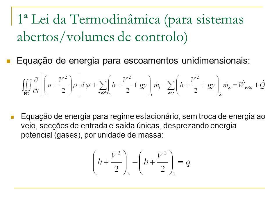 1ª Lei da Termodinâmica (para sistemas abertos/volumes de controlo) Equação de energia para escoamentos unidimensionais: Equação de energia para regim