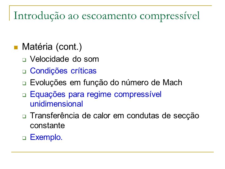 Introdução ao escoamento compressível Matéria (cont.) Velocidade do som Condições críticas Evoluções em função do número de Mach Equações para regime