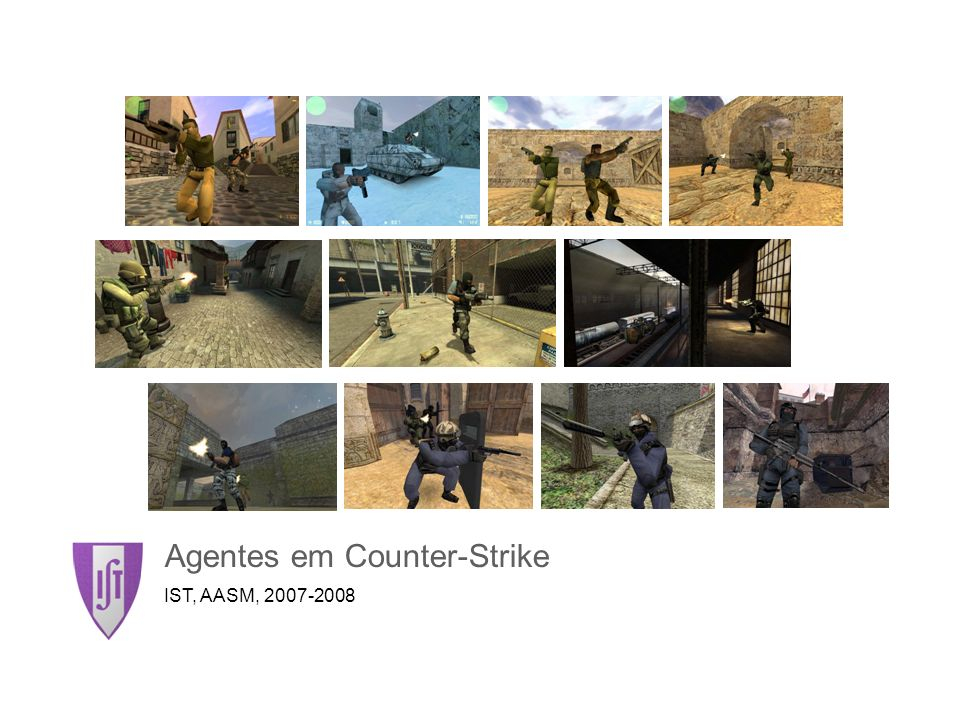 Agentes em Counter-Strike2 O Jogo Counter-Strike é um jogo First Person Shooter (FPS) Counter-Strike é uma mod doHalf-Life (HL) –Outras mods: Team Fortress, Deathmatch Classic, Natural Selection, etc.