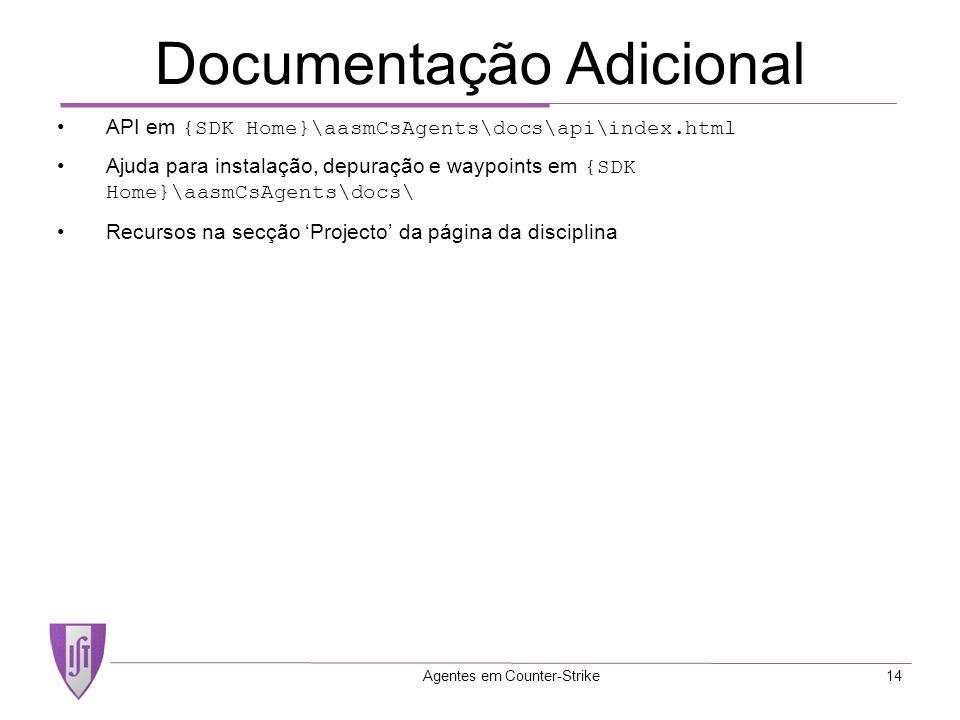 Agentes em Counter-Strike14 Documentação Adicional API em {SDK Home}\aasmCsAgents\docs\api\index.html Ajuda para instalação, depuração e waypoints em {SDK Home}\aasmCsAgents\docs\ Recursos na secção Projecto da página da disciplina