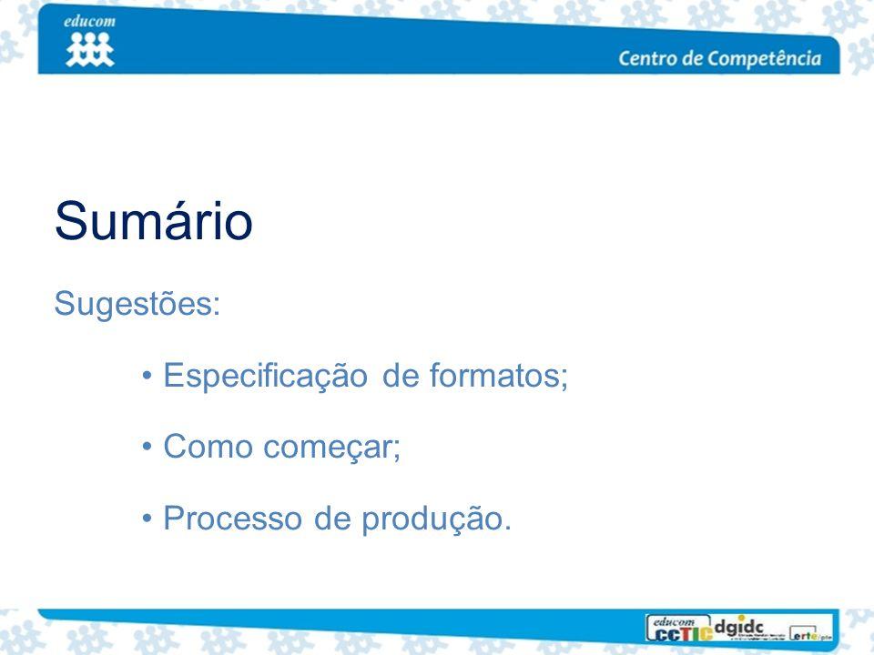 Sumário Sugestões: Especificação de formatos; Como começar; Processo de produção.