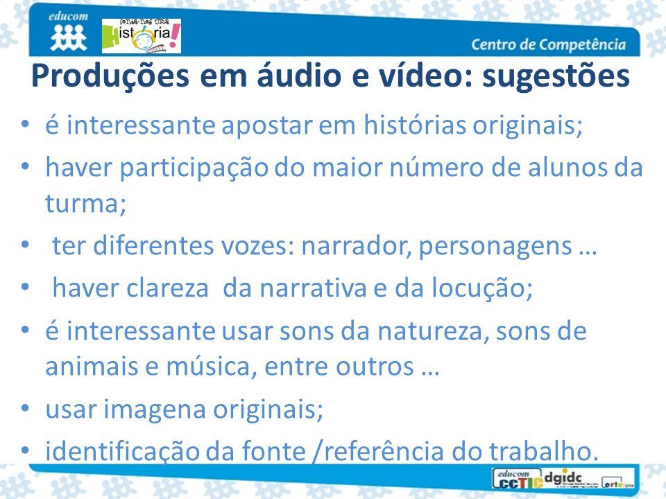 Produções em áudio e vídeo: sugestões é interessante apostar em histórias originais; haver participação do maior número de alunos da turma; ter difere