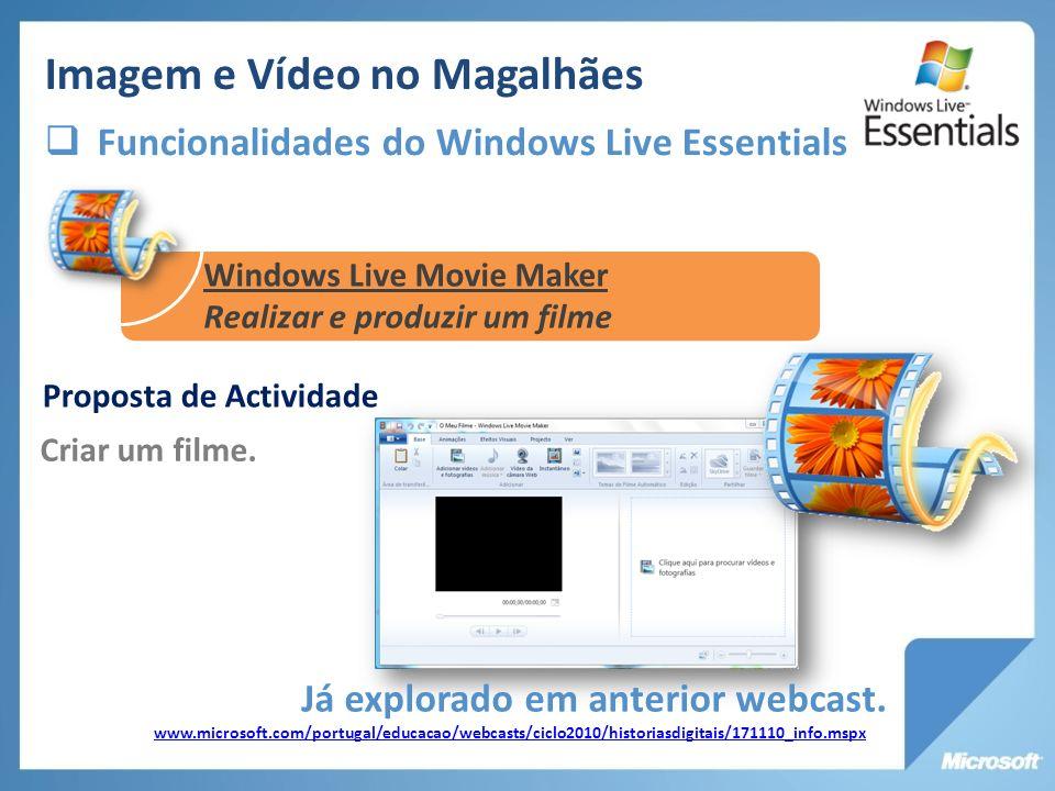 Proposta de Actividade Criar um filme. Já explorado em anterior webcast. www.microsoft.com/portugal/educacao/webcasts/ciclo2010/historiasdigitais/1711