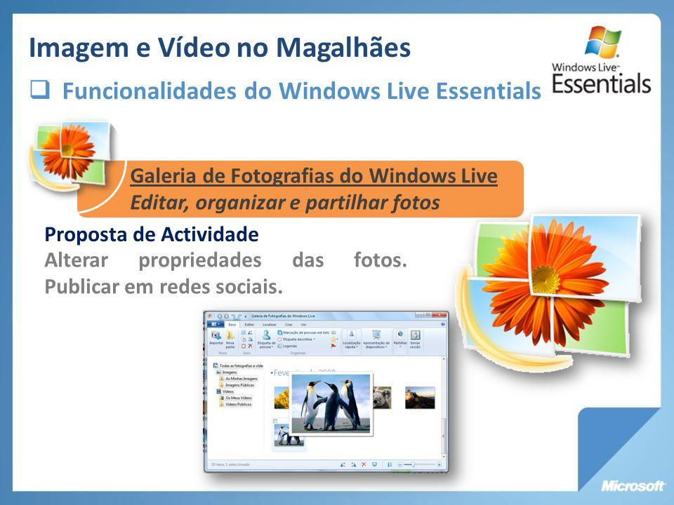 Imagem e Vídeo no Magalhães Funcionalidades do Windows Live Essentials Galeria de Fotografias do Windows Live Editar, organizar e partilhar fotos Prop
