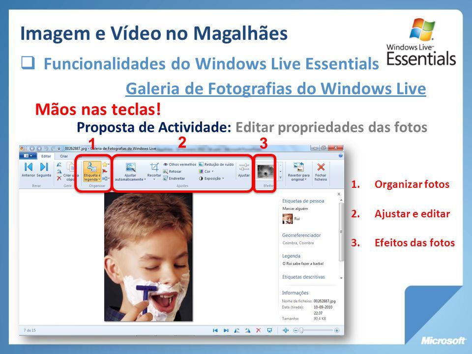 Galeria de Fotografias do Windows Live Proposta de Actividade: Editar propriedades das fotos Mãos nas teclas! 3 1 2 1.Organizar fotos 2.Ajustar e edit