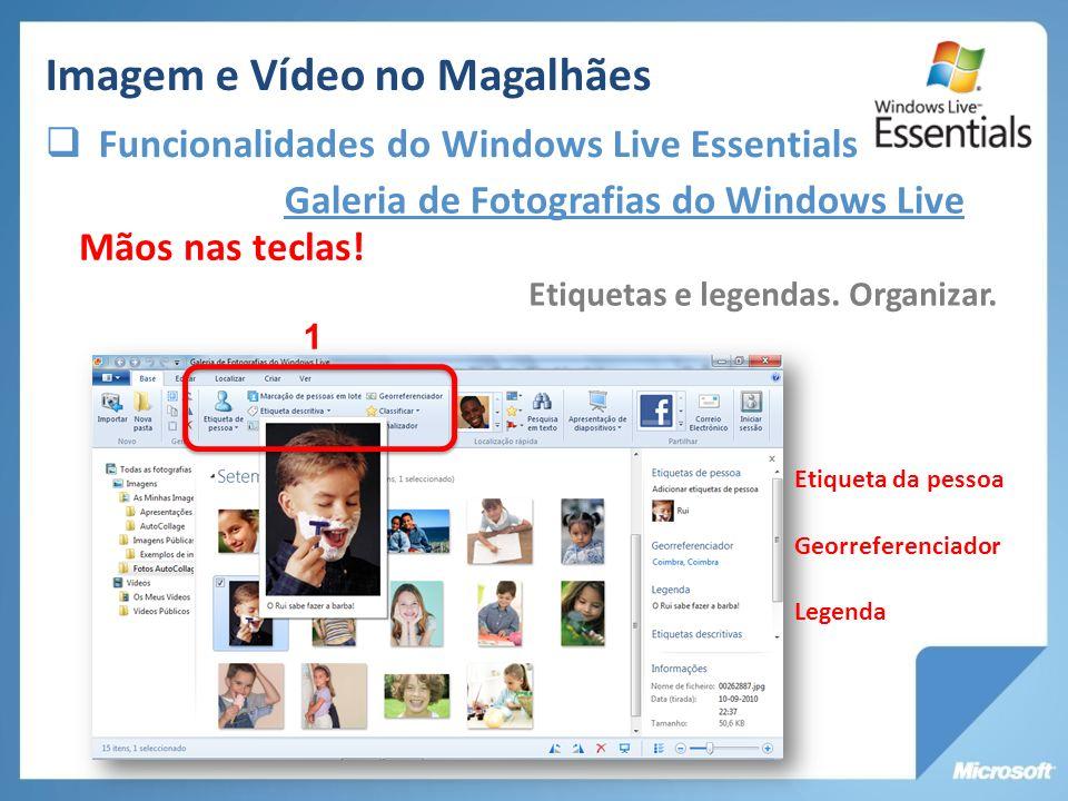 Galeria de Fotografias do Windows Live Etiquetas e legendas. Organizar. Mãos nas teclas! 1 Etiqueta da pessoa Georreferenciador Legenda Imagem e Vídeo