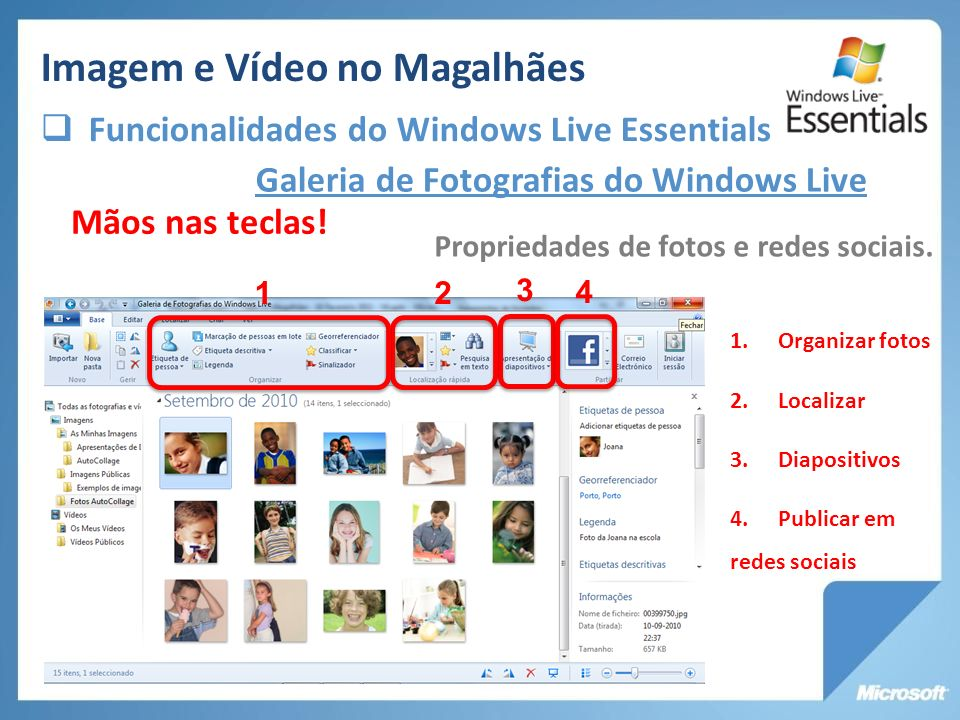 Galeria de Fotografias do Windows Live Propriedades de fotos e redes sociais. Mãos nas teclas! 1 1.Organizar fotos 2.Localizar 3.Diapositivos 4.Public
