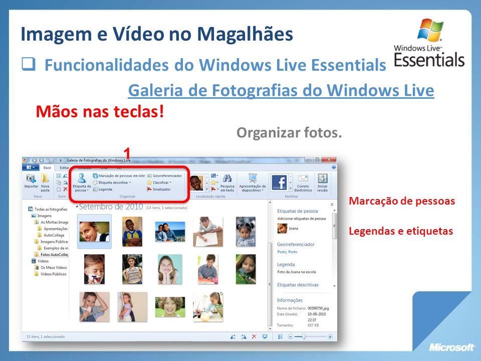 Galeria de Fotografias do Windows Live Organizar fotos. Mãos nas teclas! 1 Marcação de pessoas Legendas e etiquetas Imagem e Vídeo no Magalhães Funcio