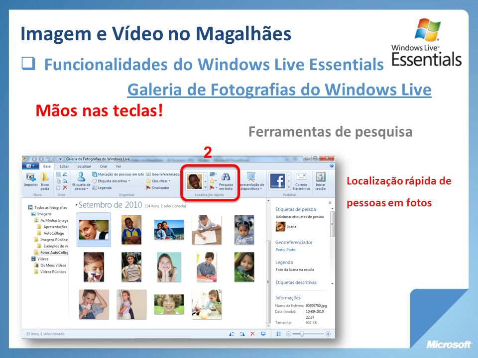 Galeria de Fotografias do Windows Live Ferramentas de pesquisa Mãos nas teclas! Localização rápida de pessoas em fotos 2 Imagem e Vídeo no Magalhães F