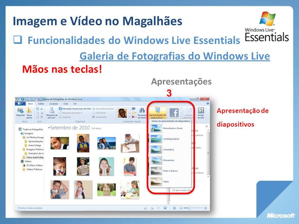 Galeria de Fotografias do Windows Live Apresentações Mãos nas teclas! Apresentação de diapositivos 3 Imagem e Vídeo no Magalhães Funcionalidades do Wi