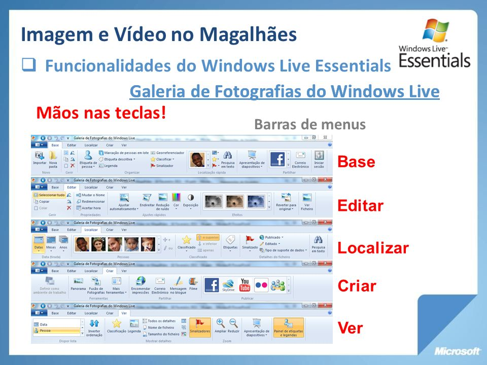 Galeria de Fotografias do Windows Live Barras de menus Mãos nas teclas! Base Editar Localizar Criar Ver Galeria de Fotografias do Windows Live Imagem