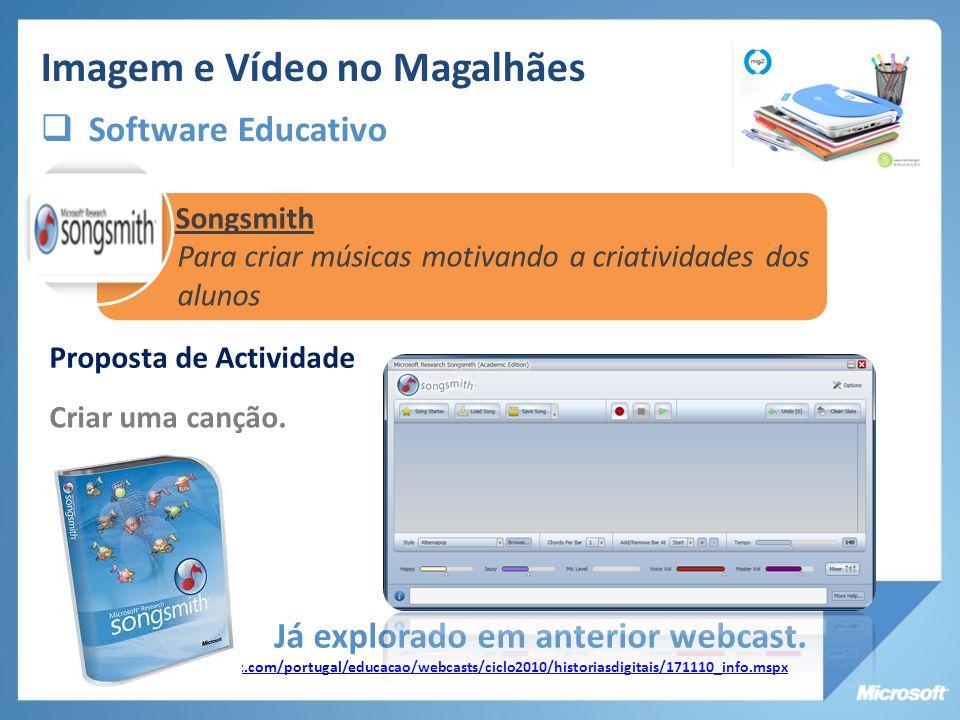 Imagem e Vídeo no Magalhães Software Educativo Songsmith Para criar músicas motivando a criatividades dos alunos Já explorado em anterior webcast. www