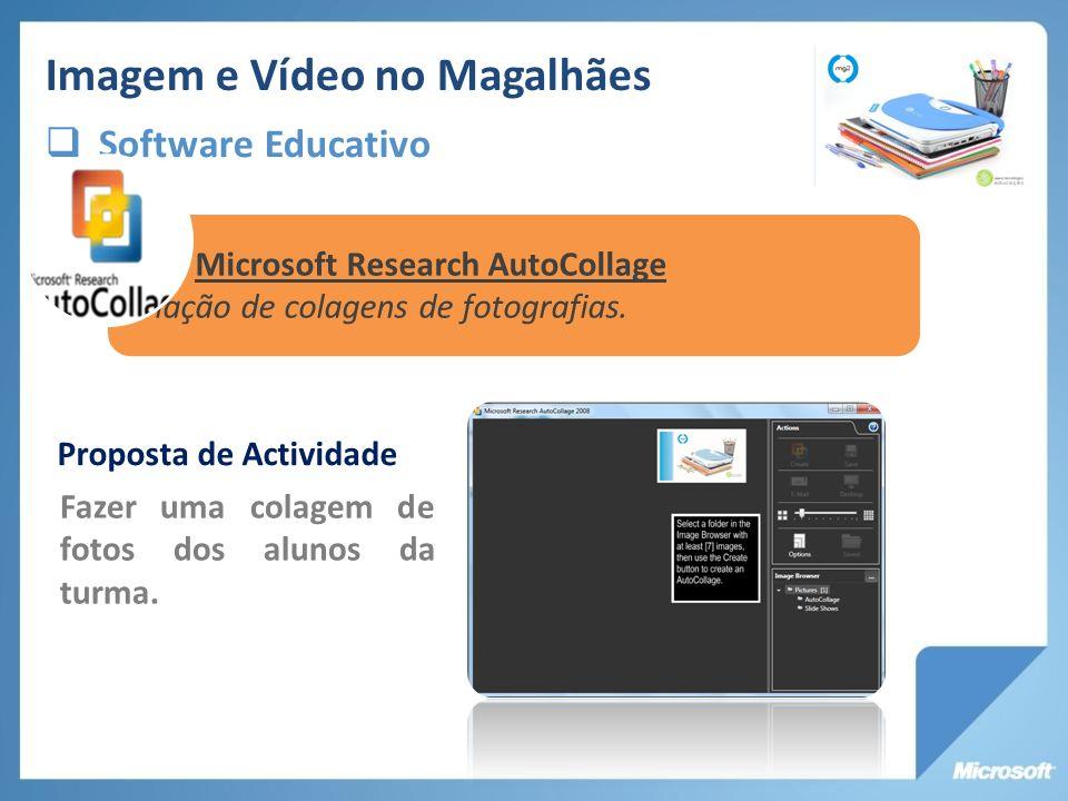 Imagem e Vídeo no Magalhães Software Educativo Microsoft Research AutoCollage Criação de colagens de fotografias. Proposta de Actividade Fazer uma col