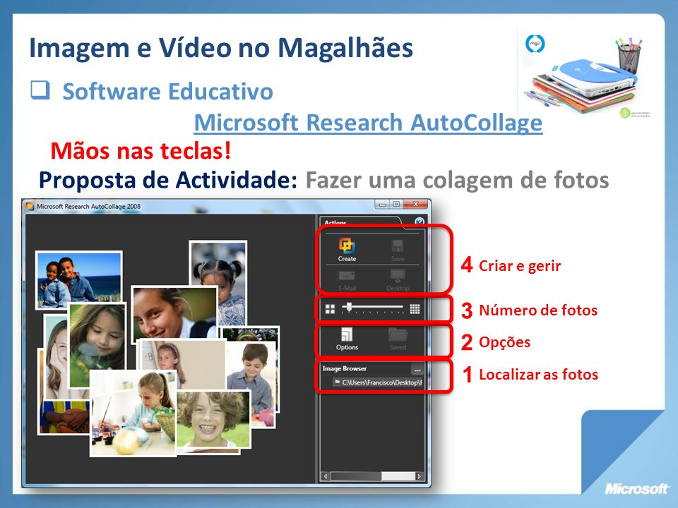 Microsoft Research AutoCollage Proposta de Actividade: Fazer uma colagem de fotos Mãos nas teclas! 1 2 3 4 Localizar as fotos Número de fotos Opções C