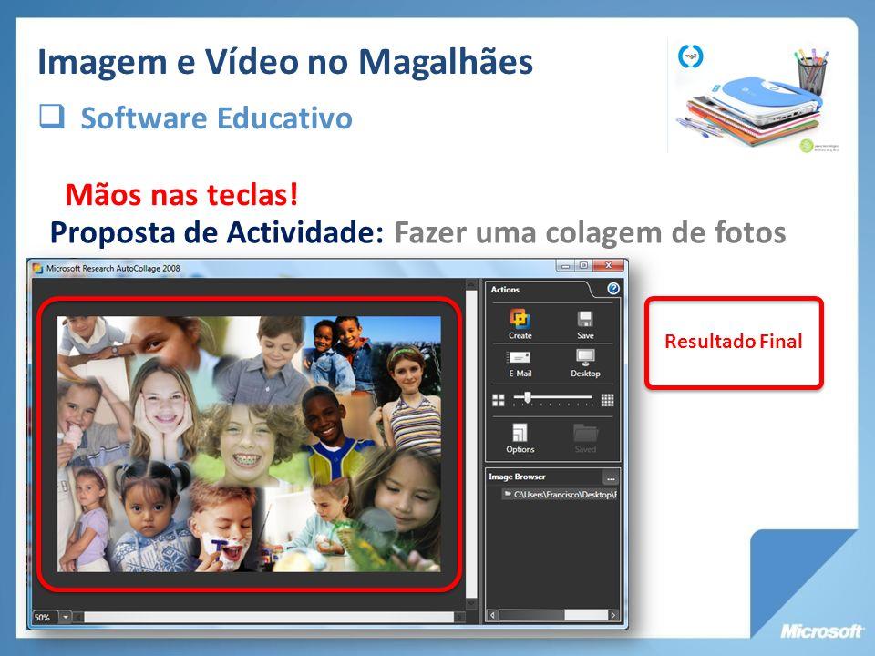 Resultado Final Proposta de Actividade: Fazer uma colagem de fotos Mãos nas teclas! Imagem e Vídeo no Magalhães Software Educativo