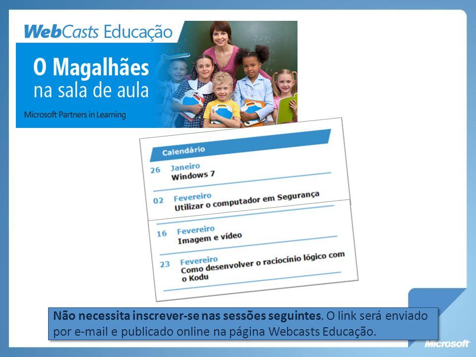Não necessita inscrever-se nas sessões seguintes. O link será enviado por e-mail e publicado online na página Webcasts Educação.