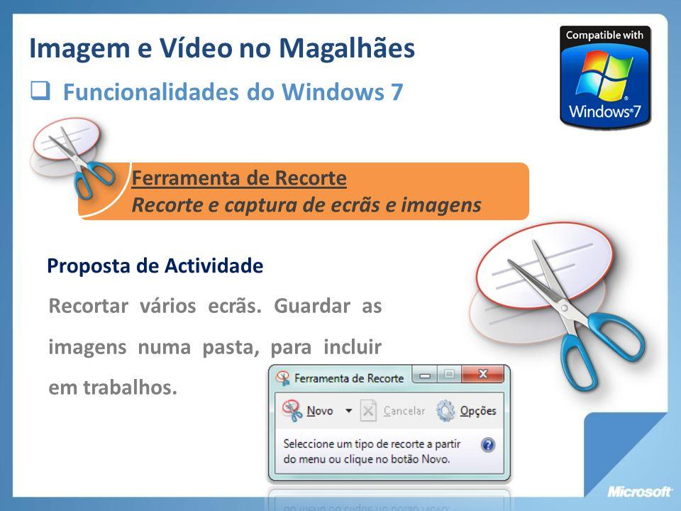 Imagem e Vídeo no Magalhães Funcionalidades do Windows 7 Proposta de Actividade Recortar vários ecrãs. Guardar as imagens numa pasta, para incluir em