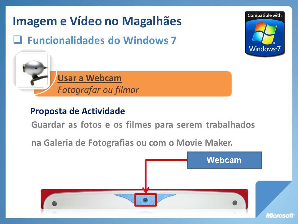 Proposta de Actividade Guardar as fotos e os filmes para serem trabalhados na Galeria de Fotografias ou com o Movie Maker. Webcam Imagem e Vídeo no Ma