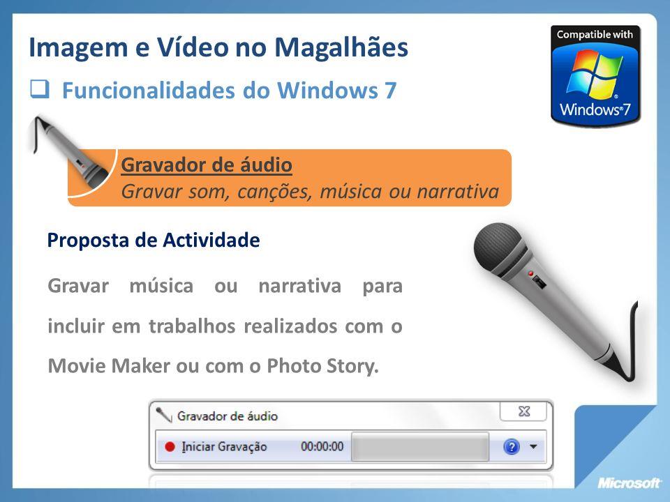Proposta de Actividade Gravar música ou narrativa para incluir em trabalhos realizados com o Movie Maker ou com o Photo Story. Imagem e Vídeo no Magal