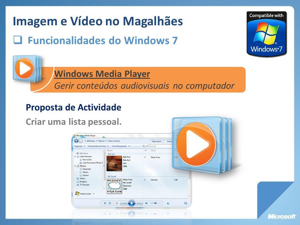 Proposta de Actividade Criar uma lista pessoal. Imagem e Vídeo no Magalhães Funcionalidades do Windows 7 Windows Media Player Gerir conteúdos audiovis