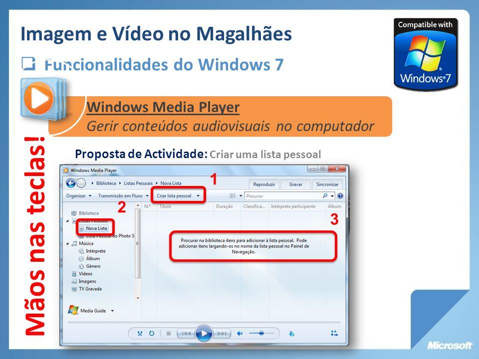 Imagem e Vídeo no Magalhães Funcionalidades do Windows 7 Windows Media Player Gerir conteúdos audiovisuais no computador Mãos nas teclas! Proposta de