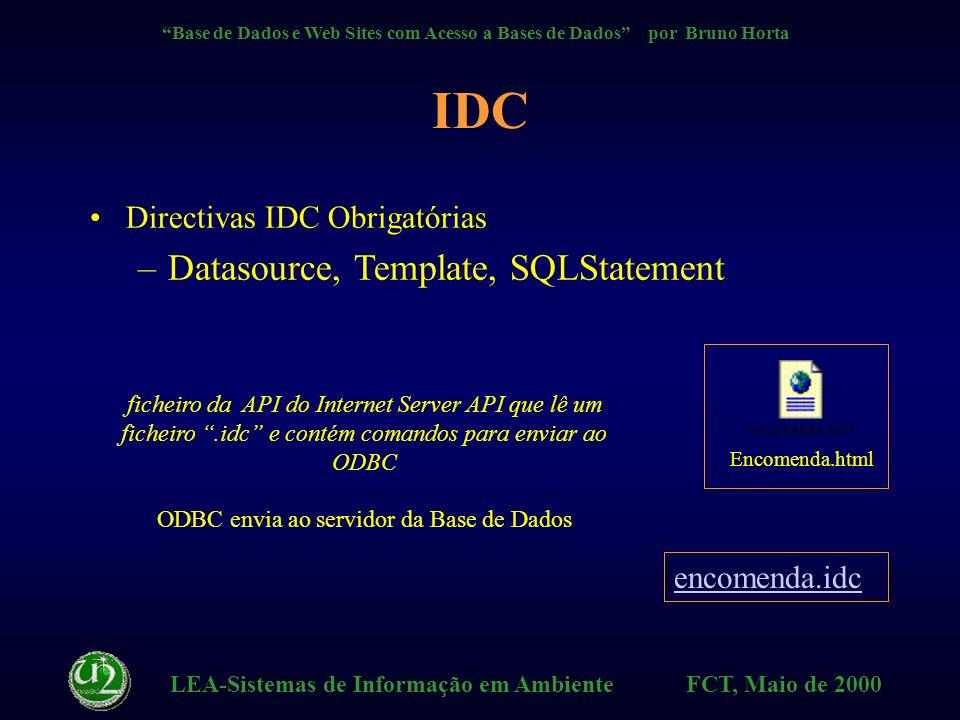 LEA-Sistemas de Informação em Ambiente FCT, Maio de 2000 Base de Dados e Web Sites com Acesso a Bases de Dados por Bruno Horta IDC / HTX WWW Client HTTP Server DB Server Intranet/LAN.HTX.IDC Internet HTML HTTP (SQLODBC) IDC - Internet Database Connector HTX - HTML Extension